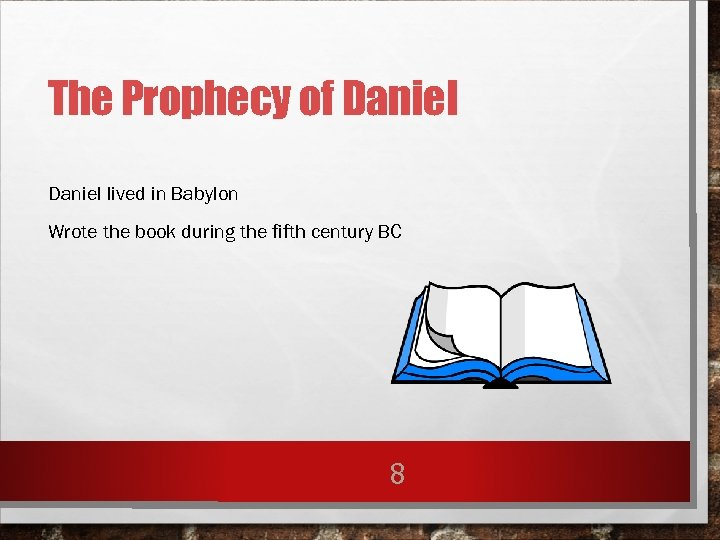 The Prophecy of Daniel lived in Babylon Wrote the book during the fifth century