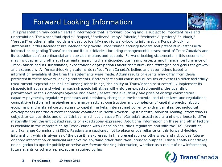 Forward Looking Information This presentation may contain certain information that is forward looking and