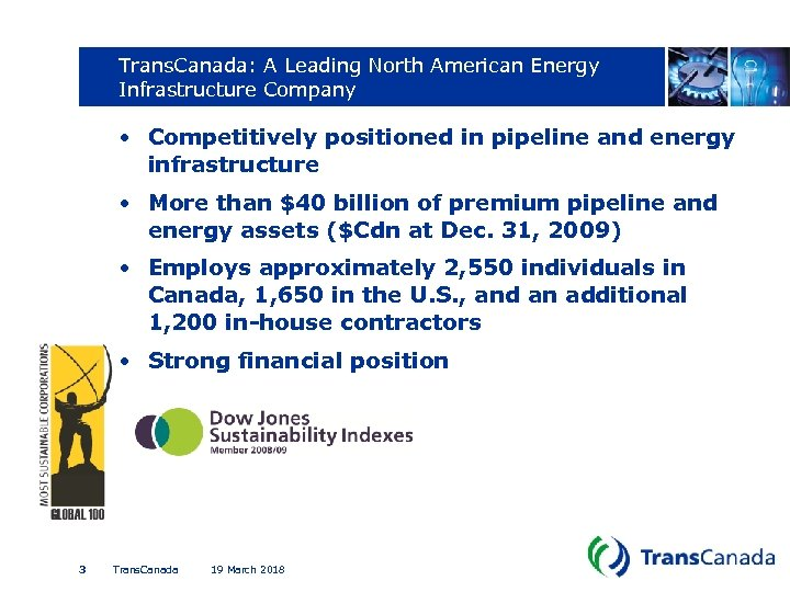 Trans. Canada: A Leading North American Energy Infrastructure Company • Competitively positioned in pipeline