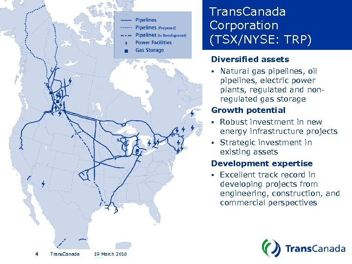 Trans. Canada Corporation (TSX/NYSE: TRP) Diversified assets § Natural gas pipelines, oil pipelines, electric