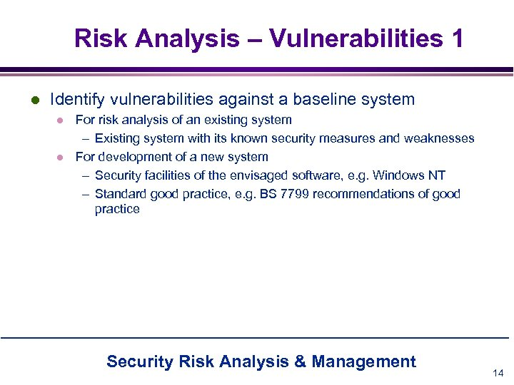 Risk Analysis – Vulnerabilities 1 l Identify vulnerabilities against a baseline system l l