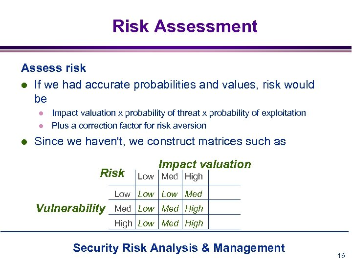 Risk Assessment Assess risk l If we had accurate probabilities and values, risk would