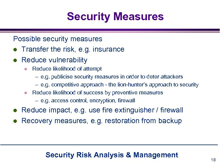 Security Measures Possible security measures l Transfer the risk, e. g. insurance l Reduce