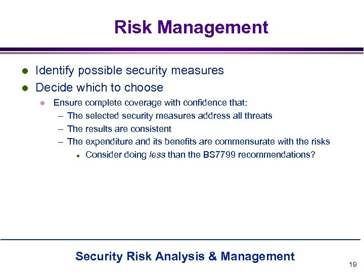 Risk Management l l Identify possible security measures Decide which to choose l Ensure