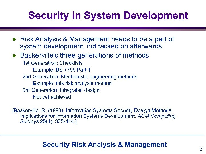 Security in System Development l l Risk Analysis & Management needs to be a