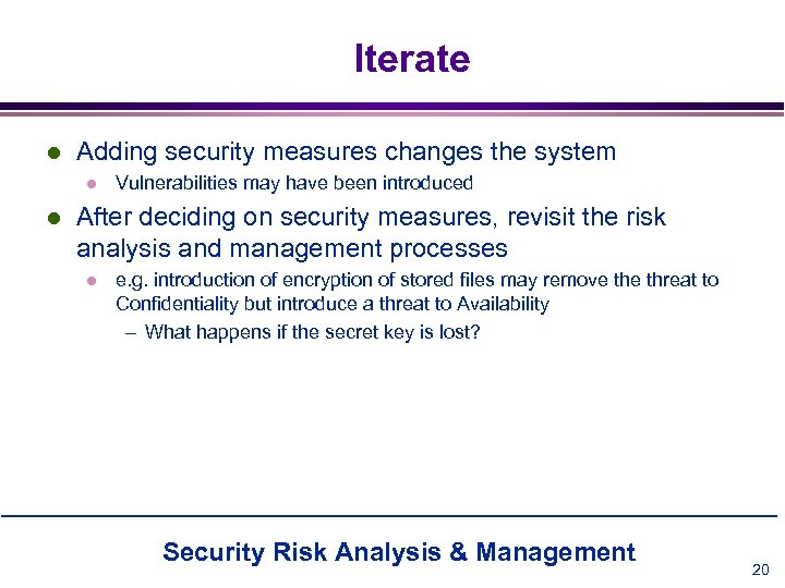 Iterate l Adding security measures changes the system l l Vulnerabilities may have been