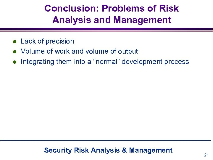Conclusion: Problems of Risk Analysis and Management l l l Lack of precision Volume