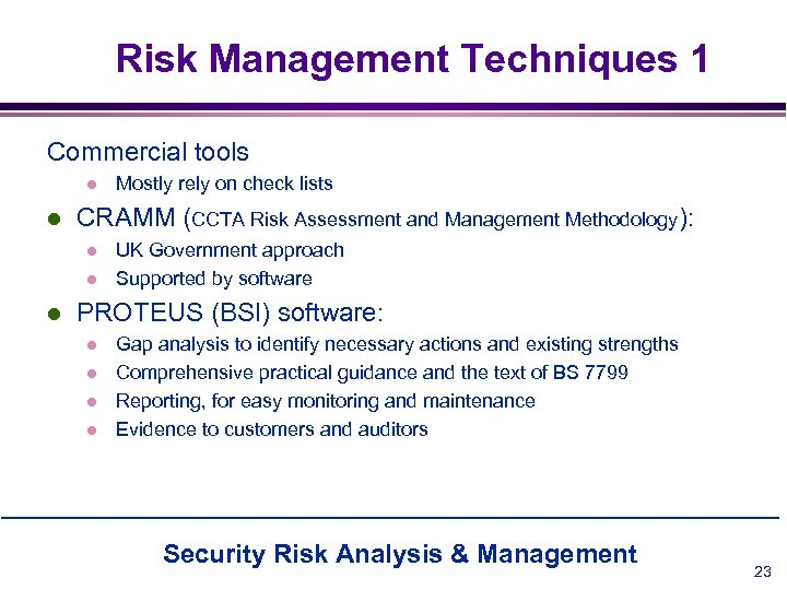 Risk Management Techniques 1 Commercial tools l l CRAMM (CCTA Risk Assessment and Management