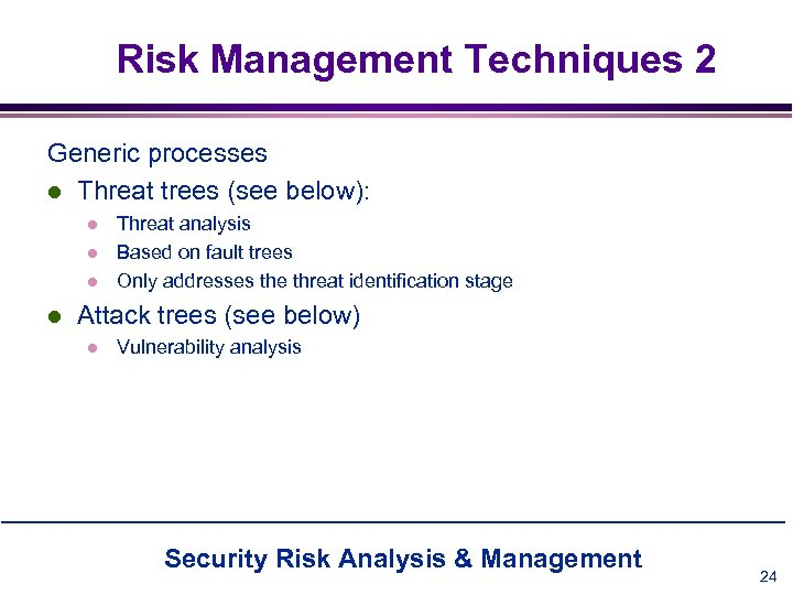 Risk Management Techniques 2 Generic processes l Threat trees (see below): l l Threat