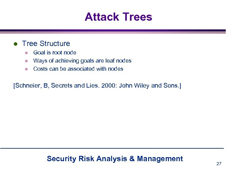 Attack Trees l Tree Structure l l l Goal is root node Ways of