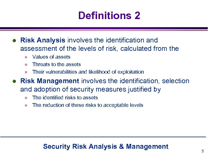 Definitions 2 l Risk Analysis involves the identification and assessment of the levels of