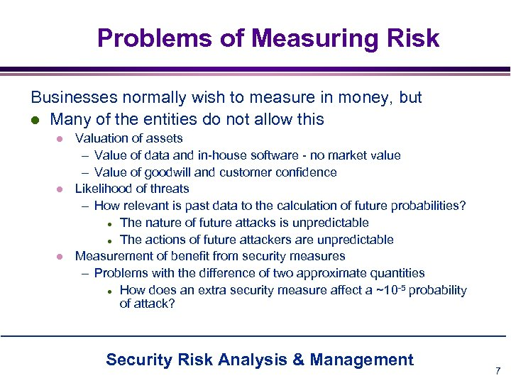 Problems of Measuring Risk Businesses normally wish to measure in money, but l Many