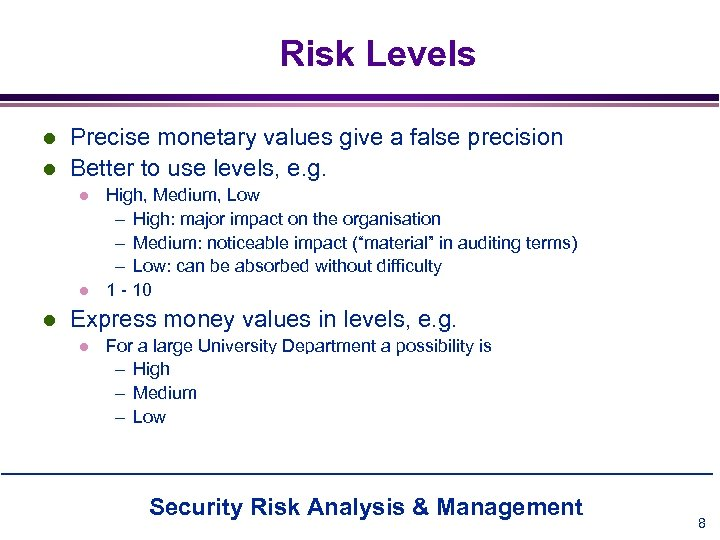 Risk Levels l l Precise monetary values give a false precision Better to use