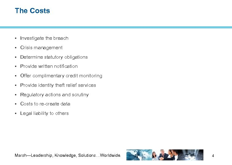 The Costs Investigate the breach Crisis management Determine statutory obligations Provide written notification Offer