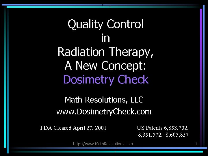 Quality Control in Radiation Therapy, A New Concept: Dosimetry Check Math Resolutions, LLC www.