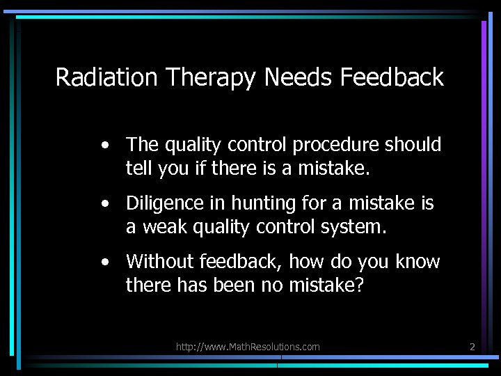 Radiation Therapy Needs Feedback • The quality control procedure should tell you if there