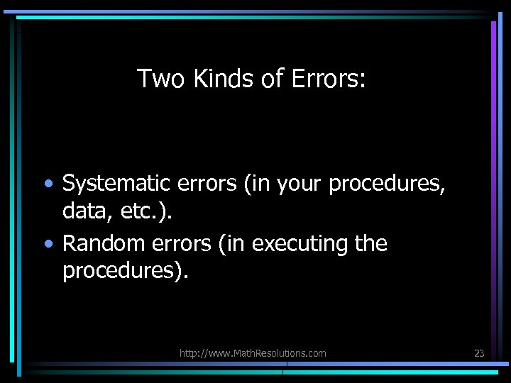 Two Kinds of Errors: • Systematic errors (in your procedures, data, etc. ). •