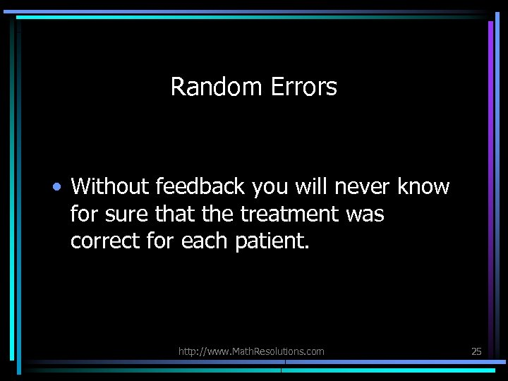 Random Errors • Without feedback you will never know for sure that the treatment