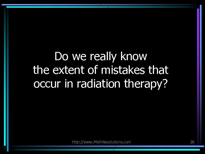 Do we really know the extent of mistakes that occur in radiation therapy? http: