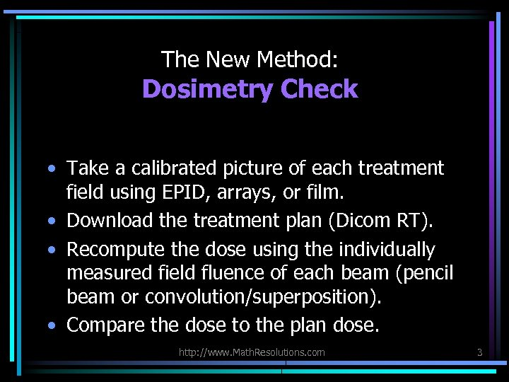 The New Method: Dosimetry Check • Take a calibrated picture of each treatment field