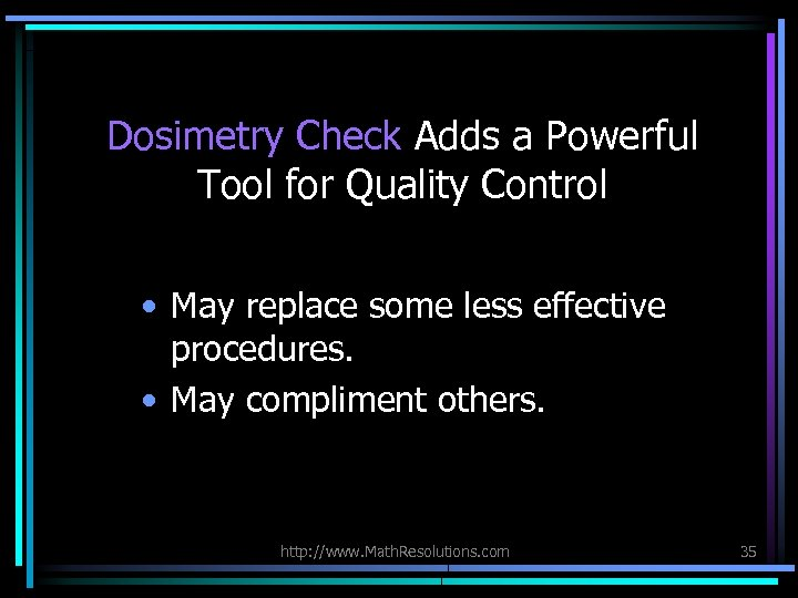 Dosimetry Check Adds a Powerful Tool for Quality Control • May replace some less