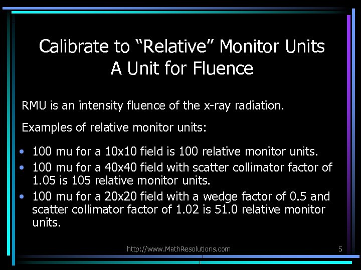 "Calibrate to ""Relative"" Monitor Units A Unit for Fluence RMU is an intensity fluence"