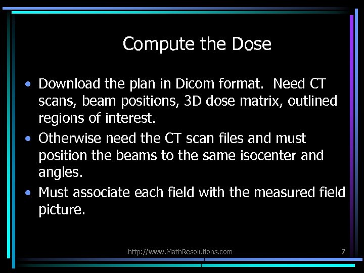 Compute the Dose • Download the plan in Dicom format. Need CT scans, beam