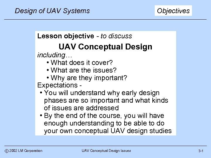 Design of UAV Systems Objectives Lesson objective - to discuss UAV Conceptual Design including…
