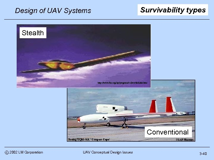 Survivability types Design of UAV Systems Stealth http: //www. fas. org/irp/program/collect/darkstar. htm Conventional c