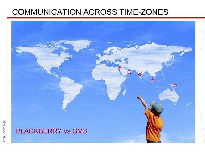 UEM BUILDERS BHD COMMUNICATION ACROSS TIME-ZONES BLACKBERRY vs SMS