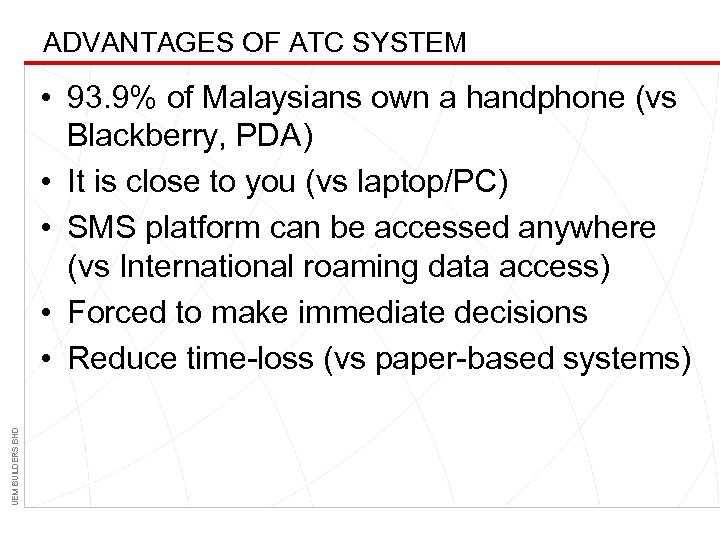 ADVANTAGES OF ATC SYSTEM UEM BUILDERS BHD • 93. 9% of Malaysians own a