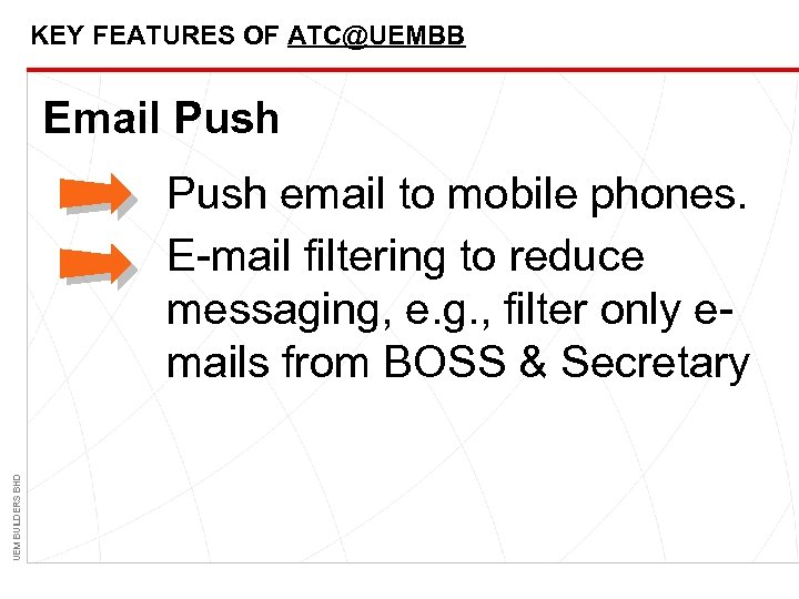 KEY FEATURES OF ATC@UEMBB Email Push UEM BUILDERS BHD Push email to mobile phones.