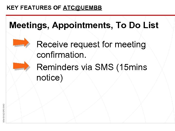 KEY FEATURES OF ATC@UEMBB Meetings, Appointments, To Do List UEM BUILDERS BHD Receive request