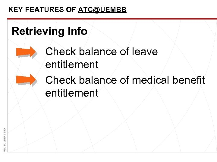 KEY FEATURES OF ATC@UEMBB Retrieving Info UEM BUILDERS BHD Check balance of leave entitlement