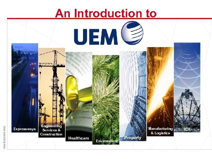 UEM BUILDERS BHD An Introduction to Expressways Engineering Services & Construction Manufacturing & Logistics