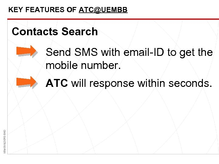 KEY FEATURES OF ATC@UEMBB Contacts Search Send SMS with email-ID to get the mobile