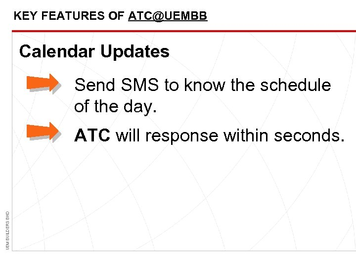 KEY FEATURES OF ATC@UEMBB Calendar Updates Send SMS to know the schedule of the