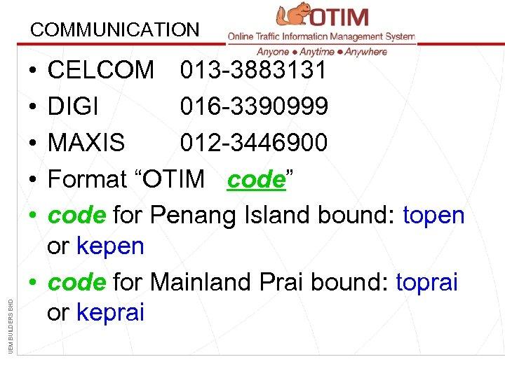 COMMUNICATION UEM BUILDERS BHD • • • CELCOM 013 -3883131 DIGI 016 -3390999 MAXIS