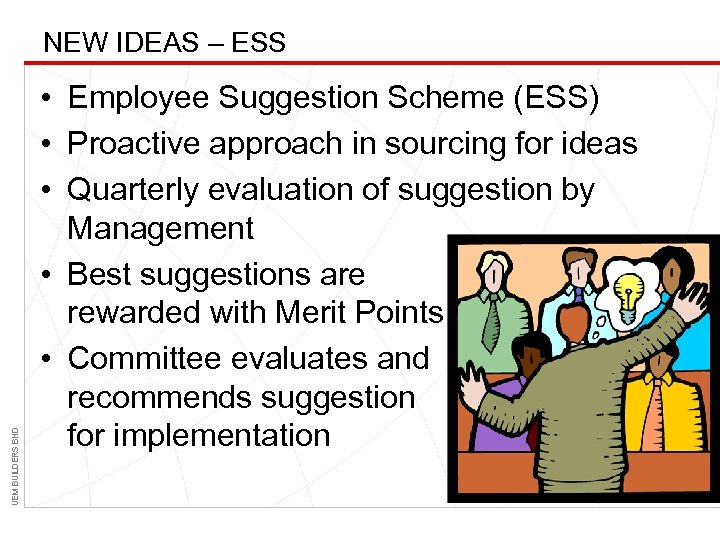 UEM BUILDERS BHD NEW IDEAS – ESS • Employee Suggestion Scheme (ESS) • Proactive