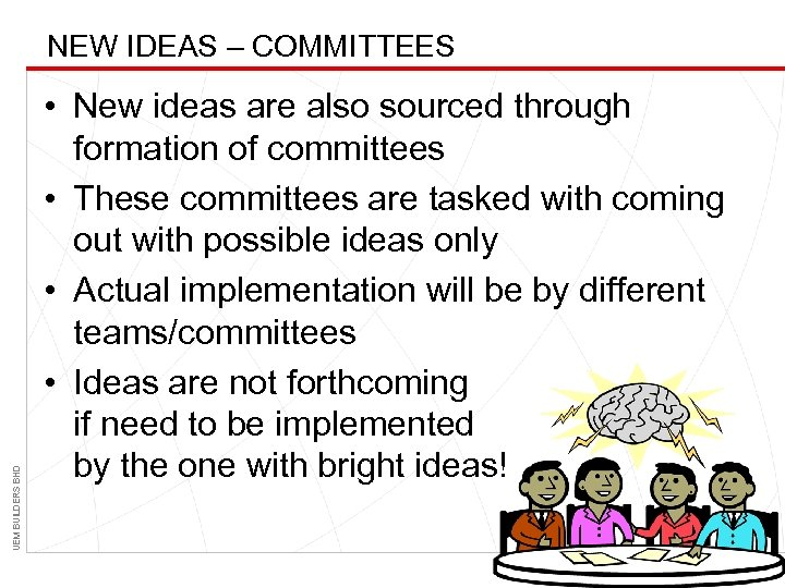 UEM BUILDERS BHD NEW IDEAS – COMMITTEES • New ideas are also sourced through