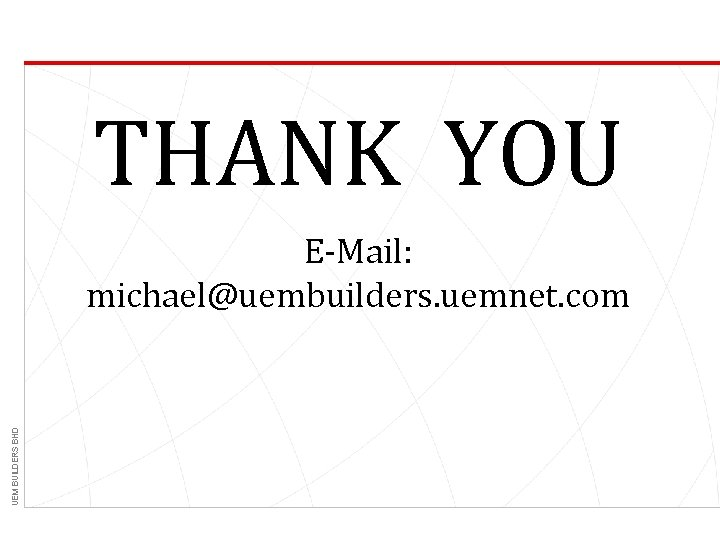 THANK YOU UEM BUILDERS BHD E-Mail: michael@uembuilders. uemnet. com