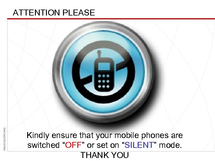 """UEM BUILDERS BHD ATTENTION PLEASE Kindly ensure that your mobile phones are switched """"OFF"""""""