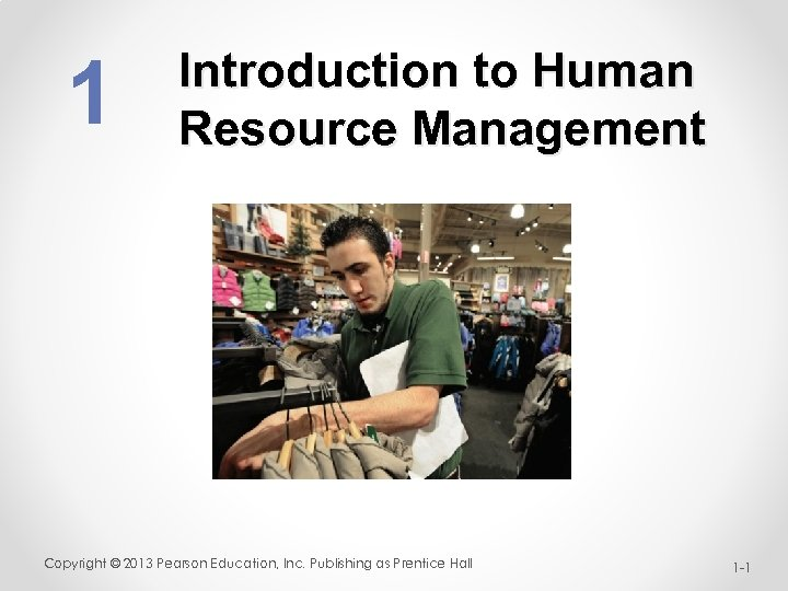 1 Introduction to Human Resource Management Copyright © 2013 Pearson Education, Inc. Publishing as