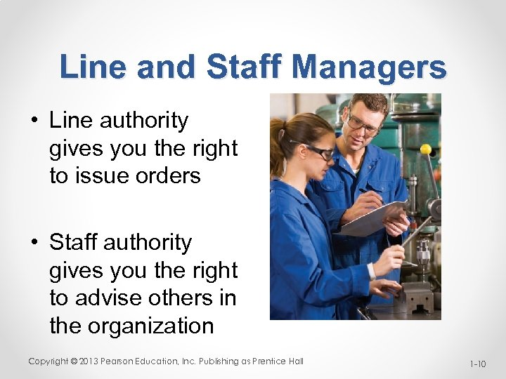 Line and Staff Managers • Line authority gives you the right to issue orders