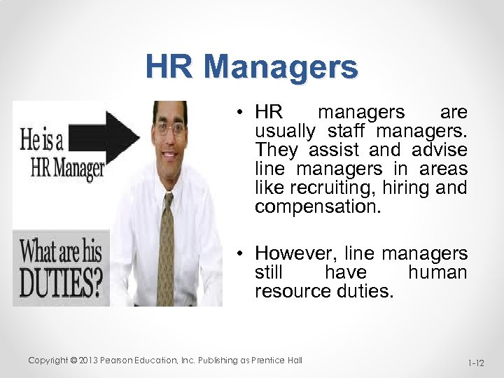 HR Managers • HR managers are usually staff managers. They assist and advise line