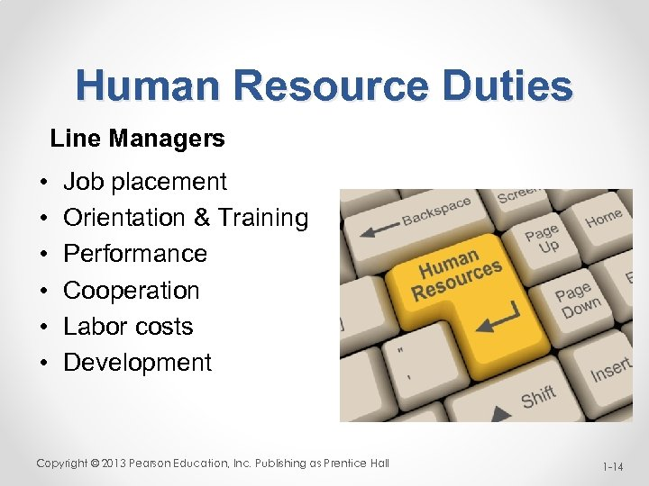 Human Resource Duties Line Managers • • • Job placement Orientation & Training Performance