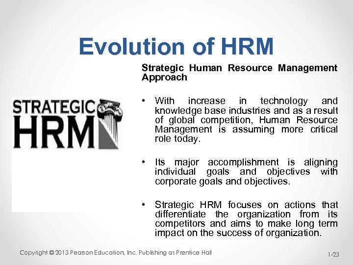 Evolution of HRM Strategic Human Resource Management Approach • With increase in technology and