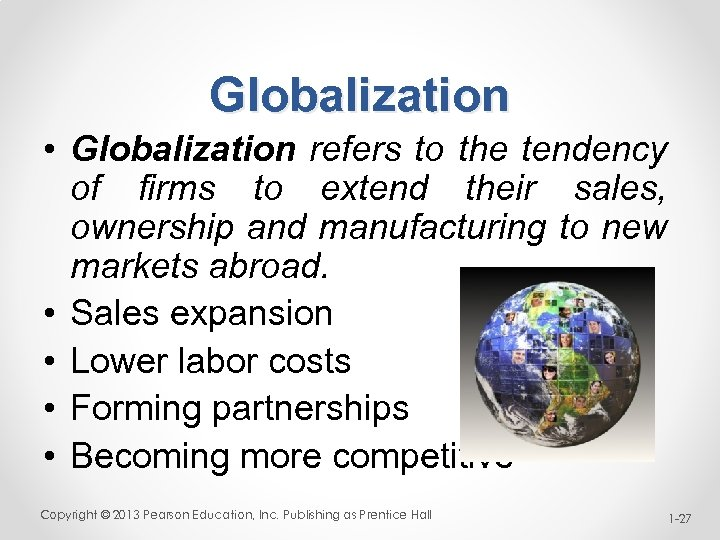Globalization • Globalization refers to the tendency of firms to extend their sales, ownership