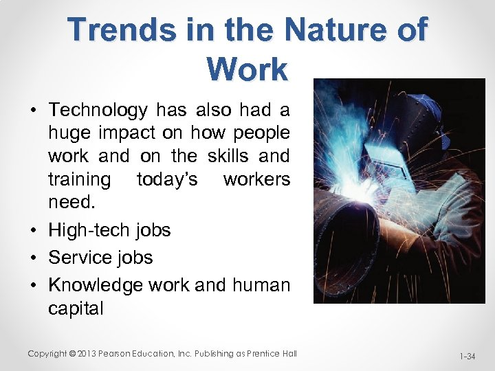 Trends in the Nature of Work • Technology has also had a huge impact