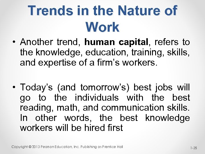 Trends in the Nature of Work • Another trend, human capital, refers to the